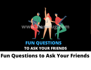 Fun Questions to Ask Your Friends