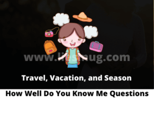 How Well Do You Know Me Questions – Travel, Vacation, and Season