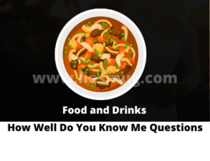 How Well Do You Know Me Questions – Food and Drinks