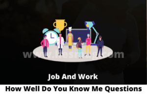 How Well Do You Know Me Questions- Job And Work