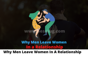 Why Men Leave Women In A Relationship