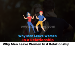 Reasons Why Men Leave Women In A Relationship