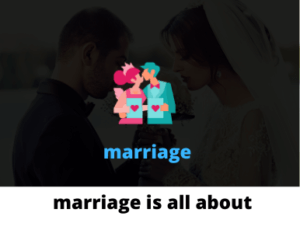 marriage is all about