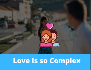 Love Is so Complex