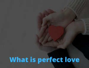 What is perfect love