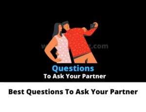 Questions To Ask Your Partner To Get To Know Them Better
