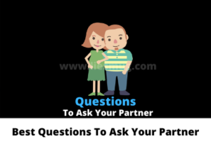 Best Questions To Ask Your Partner To Get To Know Them Better (200+)