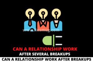 Can A Relationship Work After Several Breakups Follow Best 9 Tips