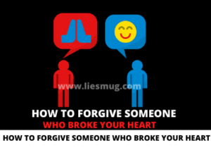 How To Forgive Someone Who Broke Your Heart
