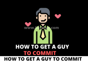 How To Get A Guy To Commit (