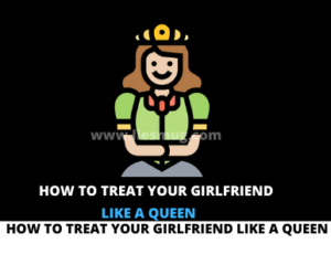 How to Treat Your Girlfriend Like a Queen