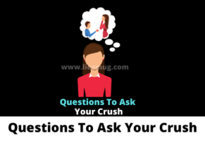 Questions To Ask Your Crush You Really love