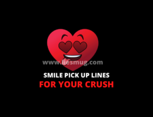 Smile Pick Up Lines For Your Crush (Best 65+) - Liesmug