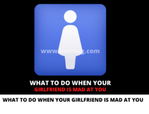 What To Do When Your Girlfriend Is Mad At You