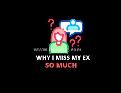 Why I Miss My Ex So Much