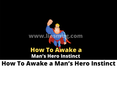 How To Awake a Man's Hero Instinct