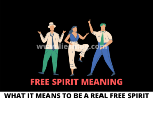 Free Spirit Meaning: What It Means To Be A Real Free Spirit