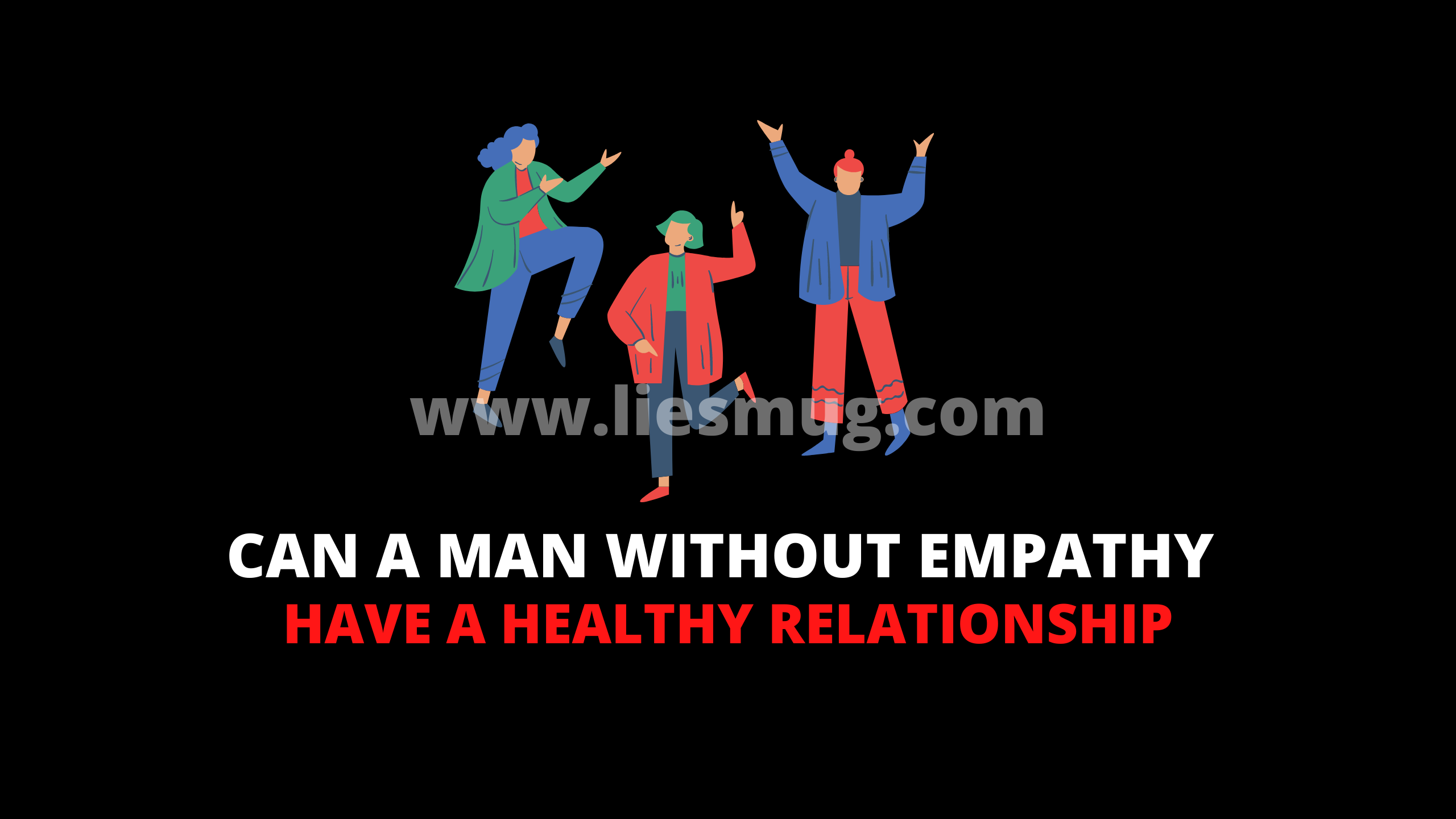 Can A Man Without Empathy Have A Healthy Relationship