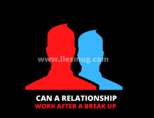 Can A Relationship Work After A Break Up