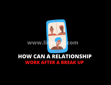 How Can A Relationship Work After A Break Up