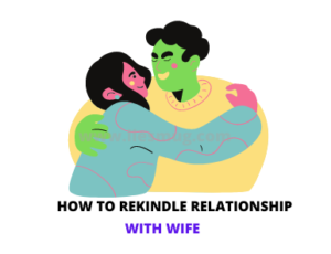 How To Rekindle Relationship With Wife 9 Best Tips