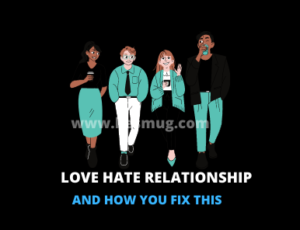 How to Fix a Love hate Relationship