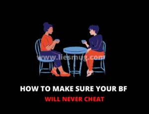 How to make sure your bf will never cheat