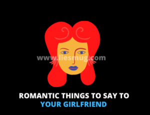 Romantic things to say to your girlfriend (Lovely things)
