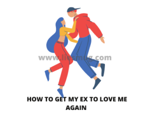 Tips how to get my ex to love me again