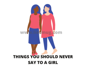 Things You Should Never Say to a Girl