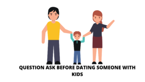 Question Ask before Dating someone With Kids