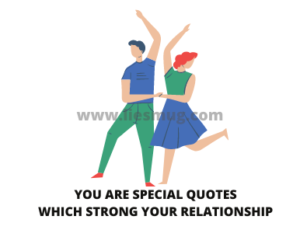 You Are Special Quotes Which Strong Your Relationship ( Best 50 quotes )