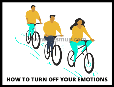 Tips on how to turn off your emotions