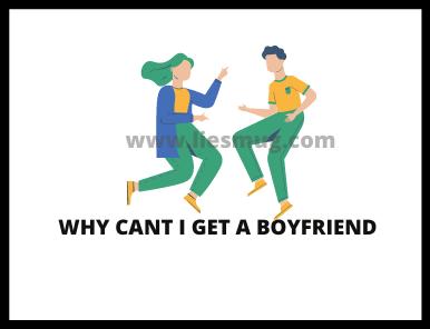 Why Cant I Get A Boyfriend